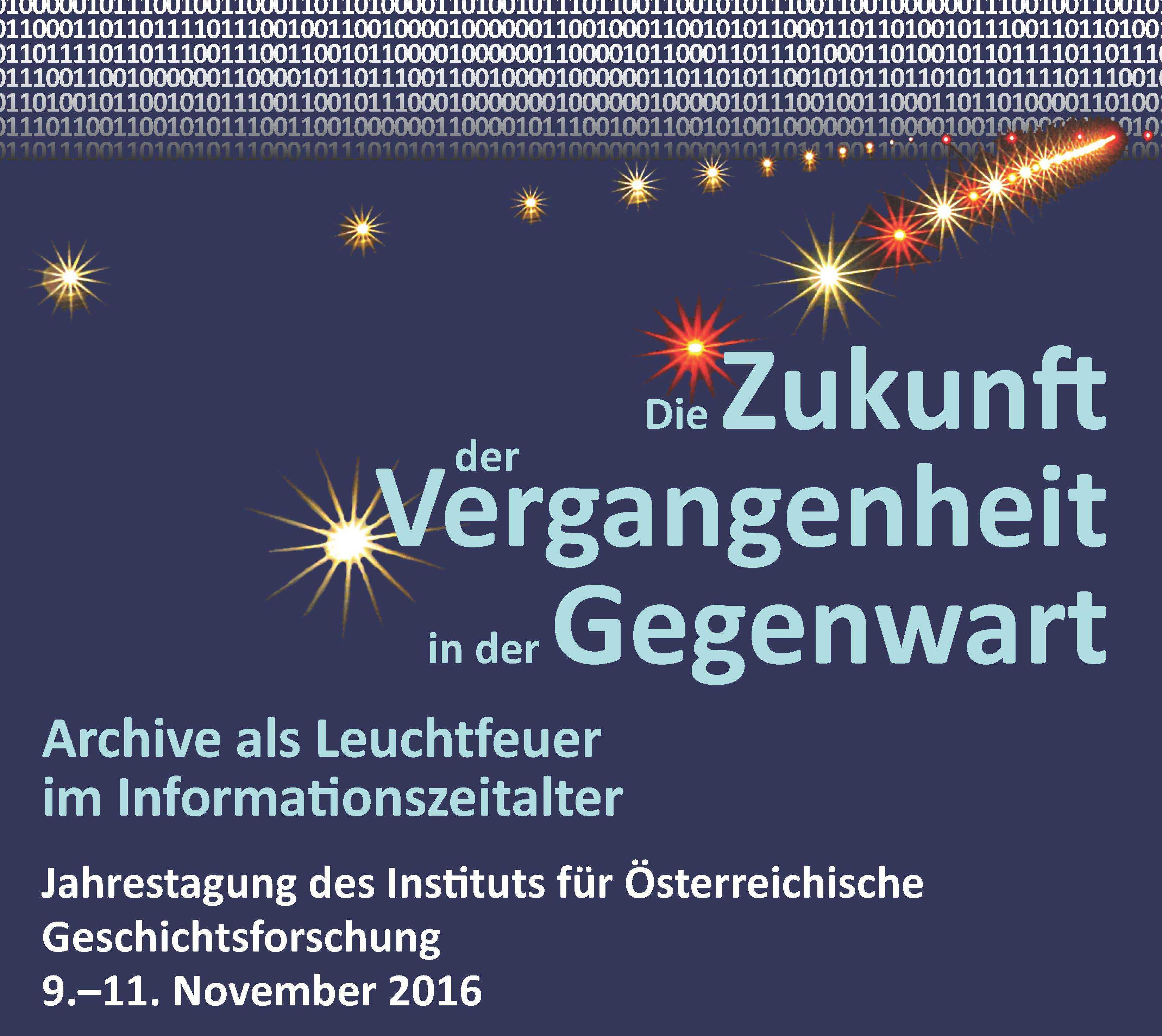 Thumbnail for Jahrestagung des IÖG: Die Zukunft der Vergangenheit in der Gegenwart. Archive als Leuchtfeuer im Informationszeitalter (Wien, 9. – 11. 11. 2016)